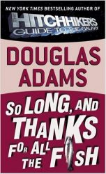 So Long, and Thanks for All the Fish The Hitchhiker's Guide to the Galaxy Books in Order: