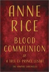 Blood Communion - The Vampire Chronicles Books in Order
