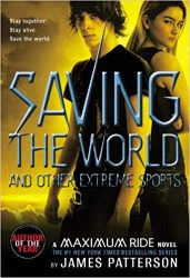 Saving the World and Other Extreme Sports Maximum Ride Books in Order