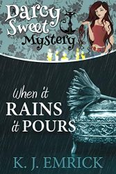 When it Rains it Pours Darcy Sweet Mystery Books in Order