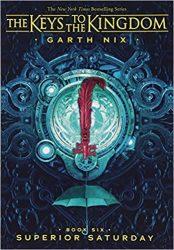 Superior Saturday Book 6 - Garth Nix The Keys to the Kingdom Series in Order