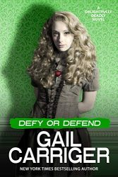 Defy or Defend A Delightfully Deadly The Parasol Protectorate Books in Order
