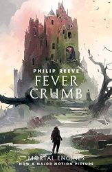 Fever Crumb Trilogy Book 1 - The World of Mortal Engines Books in Order