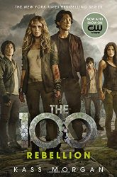The 100 Rebellion The 100 Books in Order Books in Order Kass Morgan