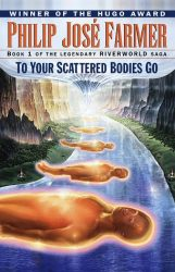 To Your Scattered Bodies Go Riverworld Saga Book 1 - Riverworld book series in order