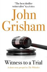 Witness to a Trial John Grisham Books in Order