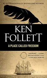 A Place Called Freedom Ken Follett books in order