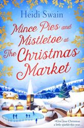 Mince Pies and Mistletoe at the Christmas Market - Wynbridge Books in Order by Heidi Swain