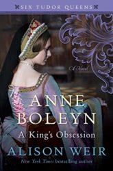 Anne Boleyn A King's Obsession by Alison Weir - Six Tudor Queens Books in order