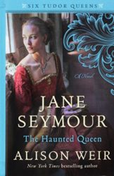 Jane Seymour The Haunted Queen by Alison Weir - Six Tudor Queens Books in order