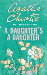A Daughter's A Daughter written as Mary Westmacott - Agatha Christie Books in Order