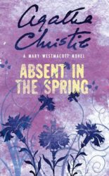 Absent In The Spring written as Mary Westmacott - Agatha Christie Books in Order