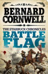 Battle Flag The Starbuck Chronicles Book 3 - Bernard Cornwell Books in Order