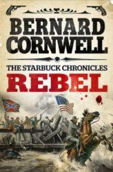 Rebel The Starbuck Chronicles Book 1 - Bernard Cornwell Books in Order