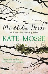 The Mistletoe Bride & Other Haunting Tales - Kate Mosse Books in Order