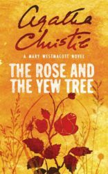 The Rose and the Yew Tree written as Mary Westmacott - Agatha Christie Books in Order