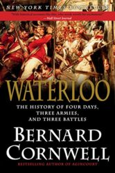 Waterloo The History of Four Days Three Armies and Three Battles - Bernard Cornwell Books in Order