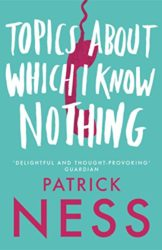 Topics About Which I Know Nothing - Patrick Ness Reading Order