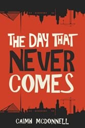 The Day That Never Comes The Dublin Trilogy Books in Order Caimh McDonnell