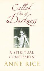 Called Out of Darkness A Spiritual Confession - Anne Rice Books in Order