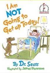 I am Not Going to Get Up Today Dr Seuss Books In Order