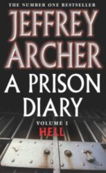 A A Prison Diary Volume I Hell - Jeffrey Archer Books in OrderPrison Diary Volume I Hell - Jeffrey Archer Books in Order