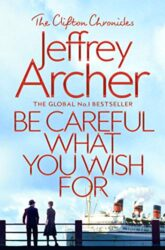 Be Careful What You Wish For - The Clifton Chronicles series - Jeffrey Archer Books in Order