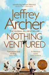 Nothing Ventured - William Warwick Novels - Jeffrey Archer Books in Order