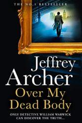 Over My Dead Body - William Warwick Novels - Jeffrey Archer Books in Order